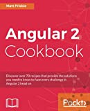 Angular 2 Cookbook: Discover over 70 recipes that provide the solutions you need to know to face every challenge in Angular 2 head on (English Edition)