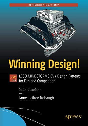 Winning Design!: LEGO MINDSTORMS EV3 Design Patterns for Fun and Competition por James Jeffrey Trobaugh