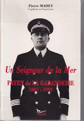 Un seigneur de la mer : Payen de La Garanderie, 1887-1992