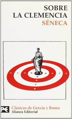 Sobre la clemencia (El Libro De Bolsillo - Bibliotecas Temáticas - Biblioteca De Clásicos De Grecia Y Roma) por Séneca