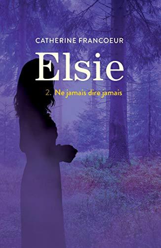 Elsie T02: Ne jamais dire jamais par Catherine Francoeur