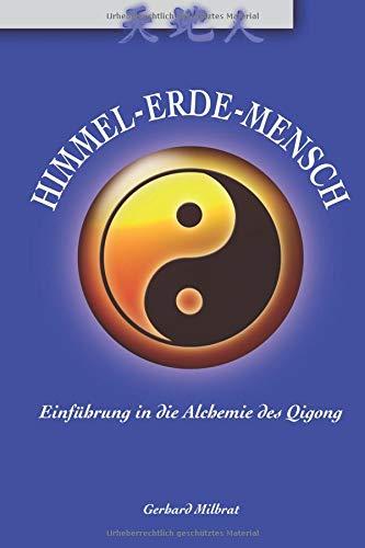 Himmel-Erde-Mensch: Einführung in die Alchemie des Qigong (Die Himmel Alchemie Der)