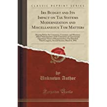 IRS Budget And Its Impact On Tax Systems Modernization Miscellaneous Tsm Matters Hearing Before