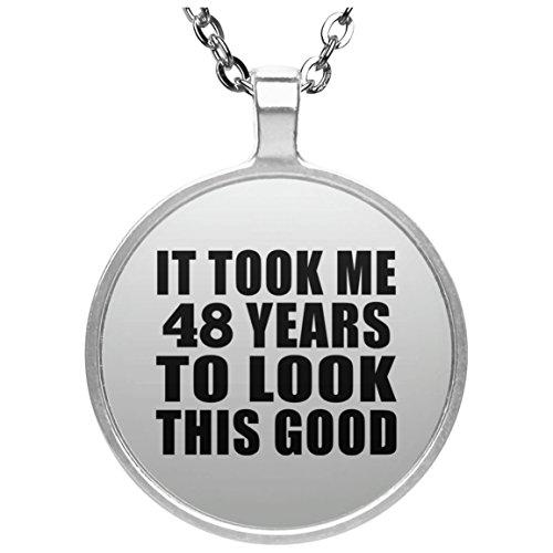 48th Birthday Took Me 48 Years To Look This Good - Round Necklace Halskette Kreis Versilberter Anhänger - Geschenk zum Geburtstag Jahrestag Muttertag Vatertag Ostern