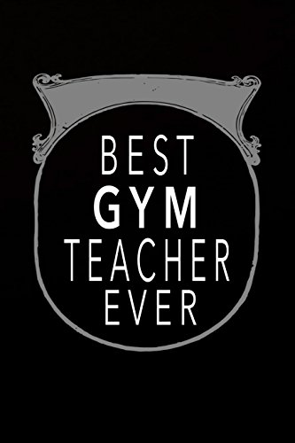 Best Gym Teacher Ever: Gym Teacher Journal 6x9, Perfect Gym Teacher Gift For Year End Teacher Gifts por Kim Miz