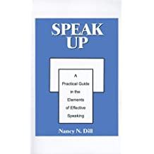 Speak Up: A Practical Guide in the Elements of Effective Speaking