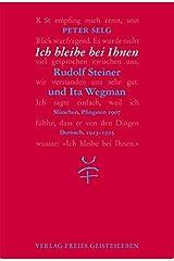Ich bleibe bei Ihnen: Rudolf Steiner und Ita Wegman Gebundene Ausgabe