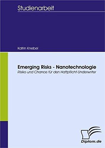 Emerging Risks - Nanotechnologie: Risiko und Chance für den Haftpflicht-Underwriter (Diplomica) -
