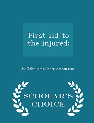 First aid to the injured;  - Scholar's Choice Edition