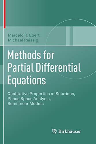 Methods for Partial Differential Equations: Qualitative Properties of Solutions, Phase Space Analysis, Semilinear Models