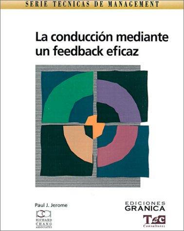 La Conduccion Mediante un Feedback Eficaz: Guia Practica Para Lograr Exito en la Comunicacion (Technicas De Management) por Jorge Gorin