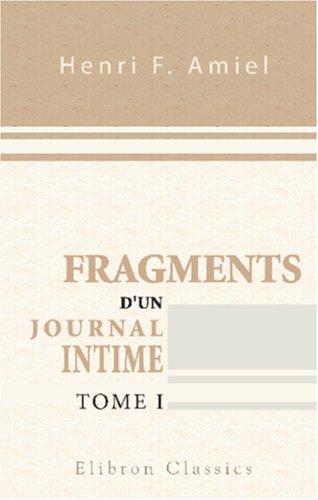 Fragments d\'un journal intime: Précédés d\'une étude par Edmond Scherer. Tome 1 par Henri Frédéric Amiel