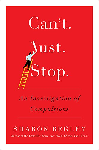 Can't Just Stop: An Investigation of Compulsions por Sharon Begley