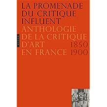 La Promenade du critique influent: Anthologie de la critique d'art en France 1850-1900