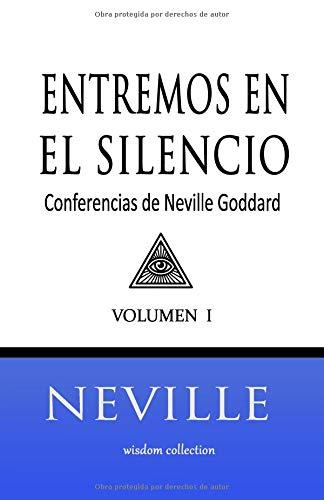 Entremos en el Silencio: Coleccion con las Conferencias de Neville Goddard por Neville Goddard