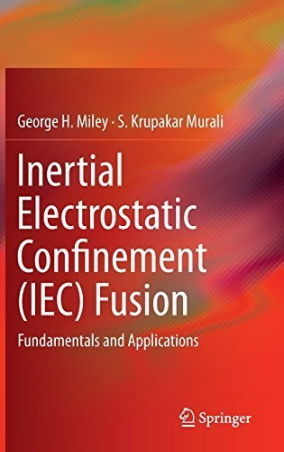 Inertial Electrostatic Confinement (IEC) Fusion: Fundamentals and Applications 2014 edition by Miley, George H., Murali, S. Krupakar (2014) Hardcover