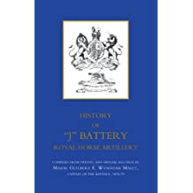 "HISTORY OF ""J"" BATTERY, ROYAL HORSE ARTILLERY (FORMERLY A TROOP, MADRAS HORSE ARTILLERY): History Of ?J? Battery, Royal Horse Artillery (Formerly A Troop, Madras Horse Artillery)"