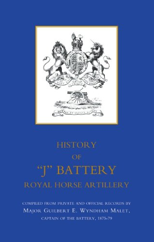 "HISTORY OF ""J"" BATTERY, ROYAL HORSE ARTILLERY (FORMERLY A TROOP, MADRAS HORSE ARTILLERY): History Of ?J? Battery, Royal Horse Artillery (Formerly A Troop, Madras Horse Artillery)"