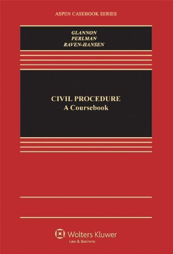 Civil Procedure: A Coursebook (Aspen Casebooks) Latest by Joseph W. Glannon, Andrew M. Perlman, Peter Raven-Hansen (2011) Hardcover