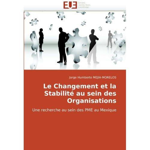 Le Changement et la Stabilit???? au sein des Organisations: Une recherche au sein des PME au Mexique (French Edition) by Jorge Humberto MEJIA-MORELOS (2010-06-15)
