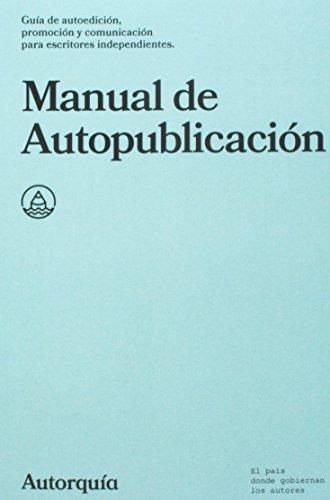 Manual de Autopublicacion: Guia de autoedicion, promocion y comunicacion para escritores independientes: Volume 1 (Manuales) por Autorquia