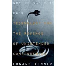 Why Things Bite Back: Technology and the Revenge of Unintended Consequences by Edward Tenner (1996-05-07)