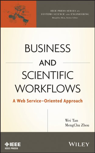 Business and Scientific Workflows: A Web Service-Oriented Approach (IEEE Series on Systems Science and Engineering)