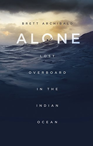 Alone: Lost Overboard in the Indian Ocean (English Edition) de [Archibald,