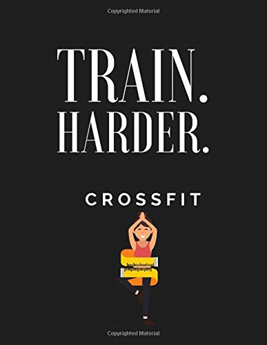 TRAIN HARDER CROSSFIT: Workout log book & Fitness Journal Crossfit  Bodybuilding Journal, Fitness Tracker Journal, Fitness Log Book, Gym Log Book For  Women, 8.5 x 11, 120 Pages