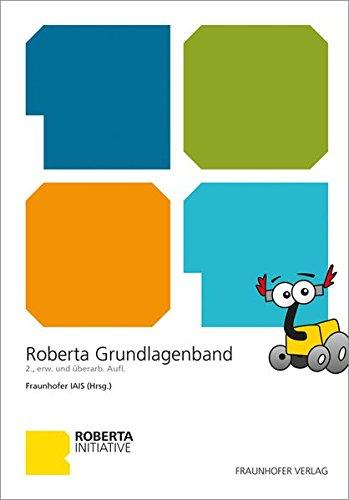 Roberta Grundlagen. (Lernen mit Robotern) (Home-automation-buch)