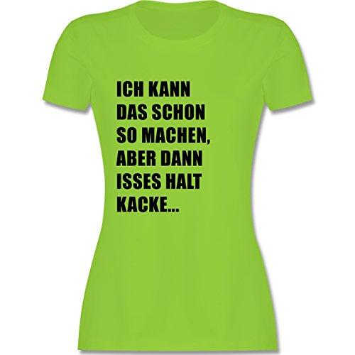 Statement Shirts - Ich kann das schon so machen, aber dann isses halt kacke - tailliertes Premium T-Shirt mit Rundhalsausschnitt für Damen Hellgrün