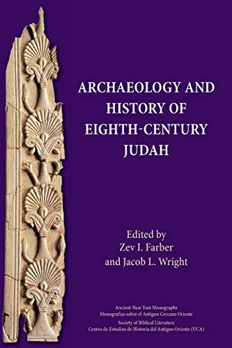 Archaeology and History of Eighth-Century Judah (Ancient Israel and Its Literature, Band 23)
