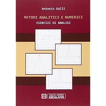 Metodi Analitici E Numerici. Esercizi Di Analisi