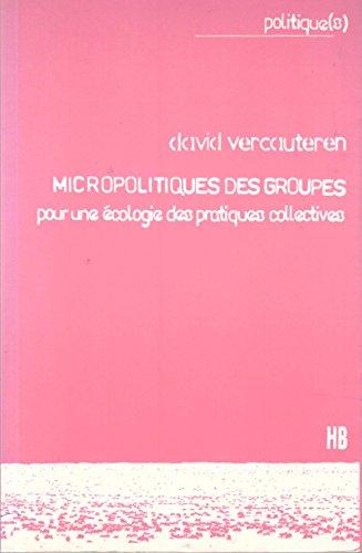 Micropolitiques des groupes : Pour une écologie des pratiques collectives par David Vercauteren