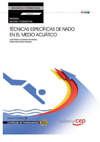 MANUAL TÉCNICAS ESPECÍFICAS DE NADO EN EL MEDIO ACUÁTICO (UF0908: TRANSVERSAL). CERTIFICADOS DE PROFESIONALIDAD
