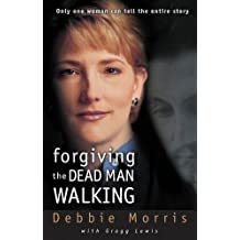 Forgiving the Dead Man Walking: Only One Woman Can Tell the Entire Story by Debbie Morris (2000-08-13)