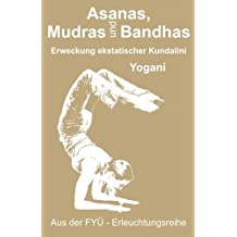 Asanas Mudras und Bandhas  –  Erweckung der ekstatischen Kundalini (FYÜ-Erleuchtungsreihe 4)