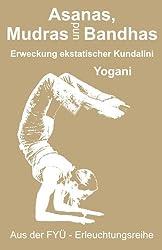 Asanas Mudras und Bandhas  -  Erweckung der ekstatischen Kundalini (FYÜ-Erleuchtungsreihe 4)