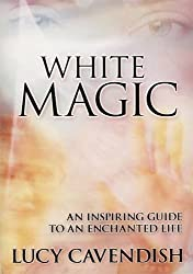 White Magic: An Inspiring Guide to an Enchanted Life by Lucy Cavendish (2007-08-02)