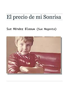 El precio de mi Sonrisa (Autoayuda nº 1) de [SUE MAGENTA, Sue Méndez Blaauw]