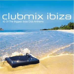 Club Mix Ibiza: 42 of the Biggest Ibiza Club Anthems