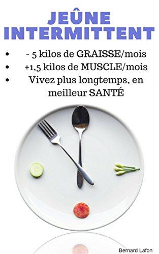 JEÛNE INTERMITTENT : MAIGRIR SANS RÉGIME (-5 kilos), EN GAGNANT DU MUSCLE: Vivez plus LONGTEMPS et en MEILLEURE SANTÉ (Mise à jour enrichie)