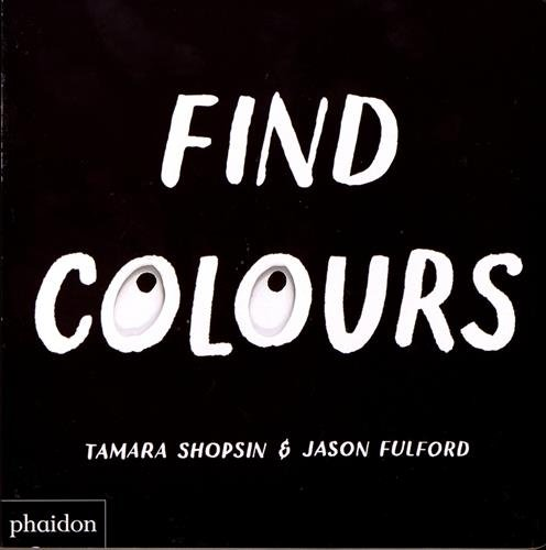Find Colours (Libri per bambini) por Tamara Shopsin & Jason Fulford
