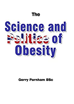 The Science and Politics of Obesity by [Parnham, Gerry]