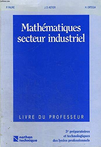 Mathématiques secteur industriel, 3e préparatoires et technologiques : Livre du professeur