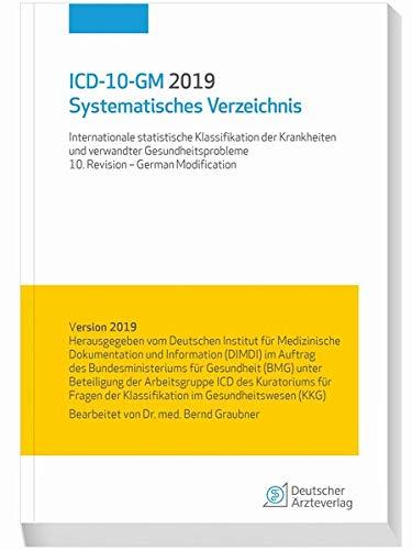 ICD-10-GM 2019 Systematisches Verzeichnis: Internationale statistische Klassifikation der Krankheiten und verwandter Gesundheitsprobleme 10. Revision- German Modification