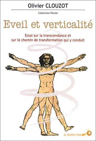 Eveil et verticalité. Essai sur la transcendance et sur le chemin de transformation qui y conduit par Olivier Clouzot