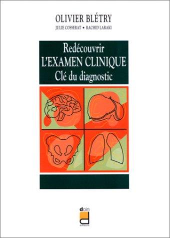 REDECOUVRIR L'EXAMEN CLINIQUE. Clé du diagnostic par Olivier Blétry, Julie Cosserat, Rachid Laraki