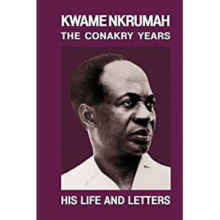 Kwame Nkrumah: The Conakry Years: His Life and Letters Paperback Pub: Panaf