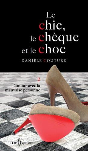 Le Chic, le Chèque et le Choc, tome 2: L'amour avec la mauvaise personne